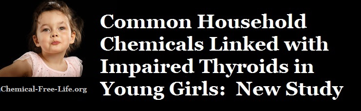 Common Household Chemicals May Impair Young Girls Thyroids